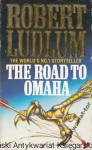 The Road to Omaha / Robert Ludlum