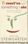 It must've been something I ate : The Return of the Man Who Ate Everything / Jeffrey Steingarten
