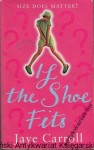 If the shoe fits : Size does matter! / Jaye Carroll