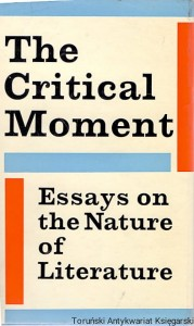 The Critical Moment : Essays on the Nature of  Literature / Praca zbiorowa