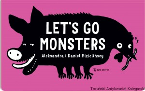 Let's Go Monsters / Aleksandra i Daniel Mizielińscy