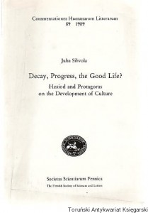 Decay, Progress, the Good Life? Hesiod and Protagoras on the Development of Culture / Juha Sihvola