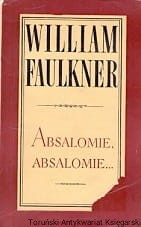 Absalomie, Absalomie / William Faulkner