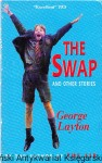 The Swap and Other Stories / George Layton