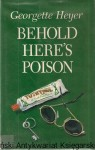 Behold here's poison  / Georgette Heyer