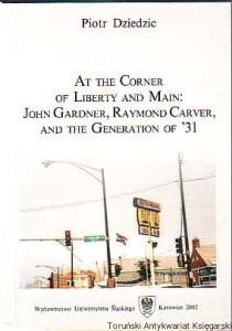 At the Corner of Liberty and Main: John Gardner, Raymond Carver, and the Generation of '31/ Piotr Dziedzic