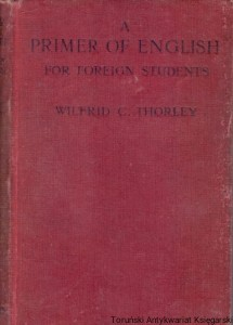 A Primer of English for Foreign Students / Wilfrid C. Thorley