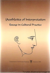 (Aesth)etics of Interpretation : Essays in Cultural Practice / Editors Wojciech Kalaga, Tadeusz Rachwał