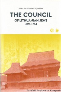 The Council of Lithuanian Jews 1623-1764 / Anna Michałowska-Mycielska